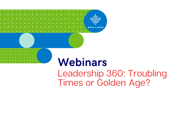 Leadership 360: Troubling Times or Golden Age?
